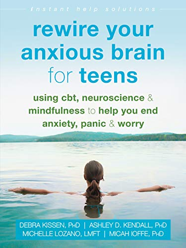debra-kissen-rewire-your-anxious-brain-for-teens-using-cbt-neuroscience-and-mindfulness-to-help