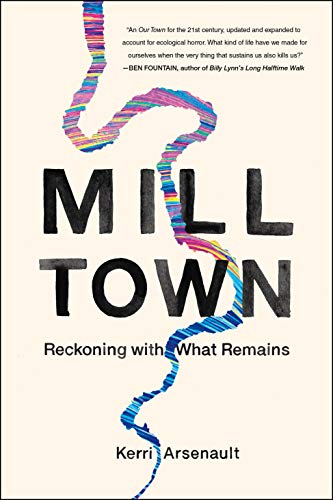kerri-arsenault-mill-town-reckoning-with-what-remains