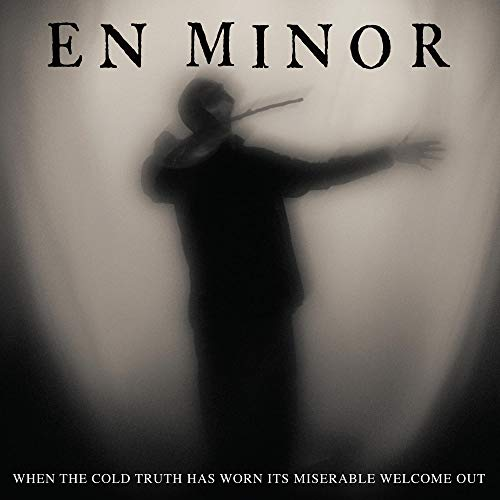 en-minor-when-the-cold-truth-has-worn-its-miserable-welcome-out