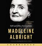 Madeleine Albright Hell And Other Destinations CD A 21st Century Memoir