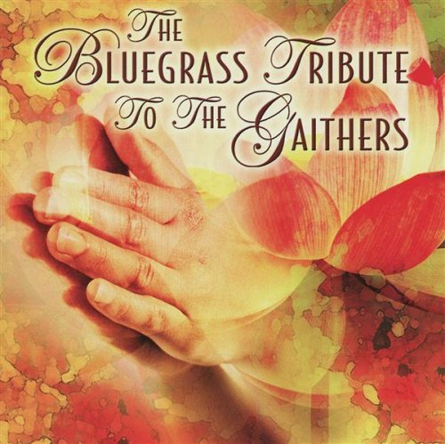 Bluegrass Tribute To The Gaith Bluegrass Tribute To The Gaith T T Gaithers