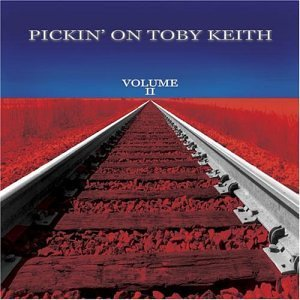 Pickin' On Toby Keity Vol. 2 Pickin' On Toby Keith T T Toby Keith