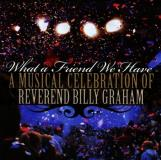 What A Friend We Have Musical Celebration Of Reverend Billy Graham