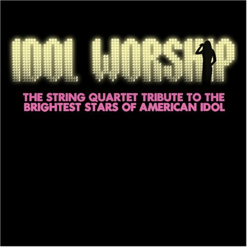 Tribute To American Idol Idol Worship String Quartet T