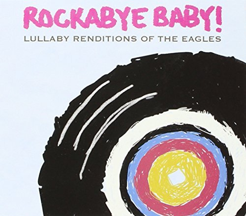 Rockabye Baby! Lullaby Renditions Of The Eagl T T Eagles