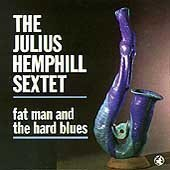 Julius Sextet Hemphill Fat Man & The Hard Blues