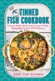 Bart Van Olphen The Tinned Fish Cookbook Easy To Make Meals From Ocean To Plate Sustainab
