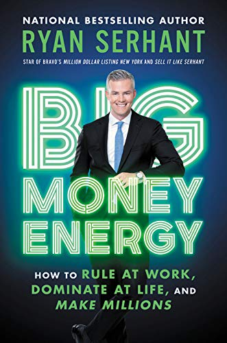 ryan-serhant-big-money-energy-how-to-rule-at-work-dominate-at-life-and-make-m