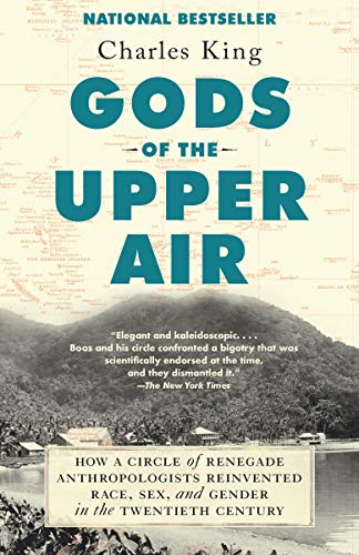 charles-king-gods-of-the-upper-air-how-a-circle-of-renegade-anthropologists-reinvent