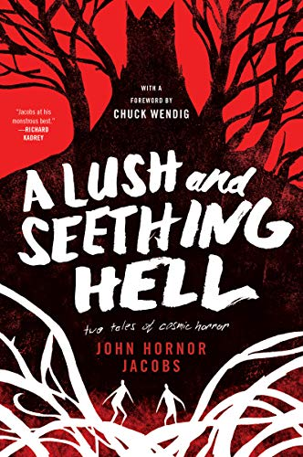 john-hornor-jacobs-a-lush-and-seething-hell-two-tales-of-cosmic-horror