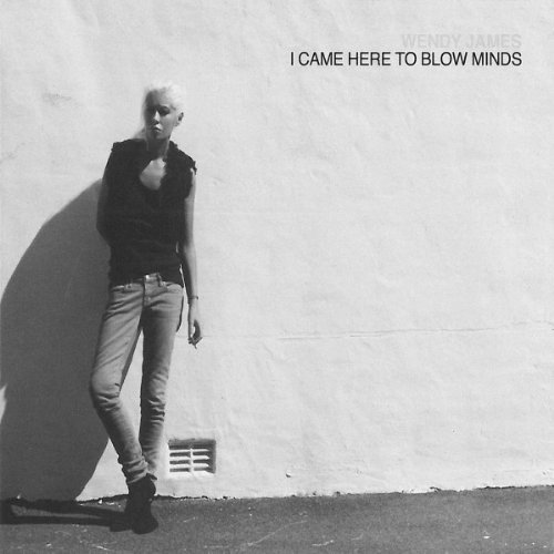Wendy James I Came Here To Blow Minds I Came Here To Blow Minds