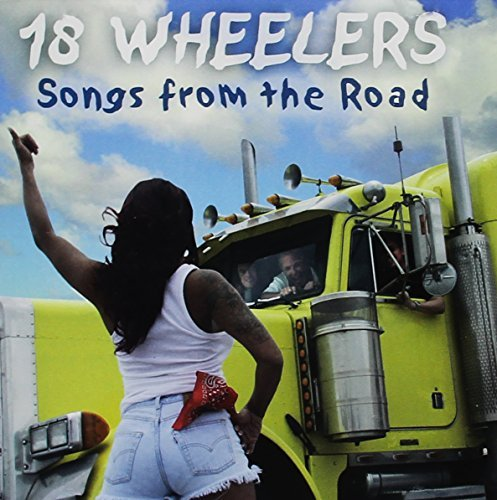 18 Wheelers Songs From The Road