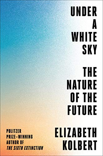 elizabeth-kolbert-under-a-white-sky-the-nature-of-the-future