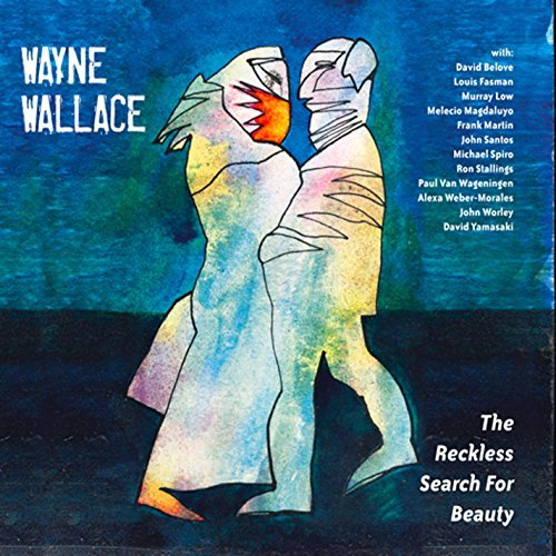 Wayne Wallace Reckless Search For Beauty