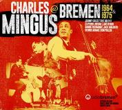 Charles Mingus Mingus At Bremen 1964 & 1975 Amped Exclusive