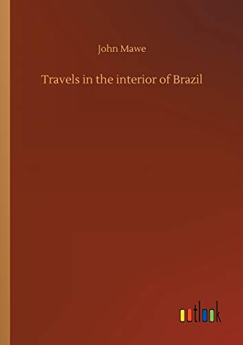 john-mawe-travels-in-the-interior-of-brazil