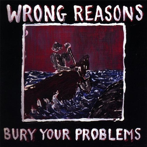 Wrong Reasons Bury Your Problems