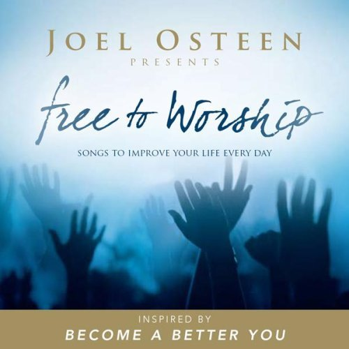 Joel Osteen Free To Worship Songs To Improve Your Life Every