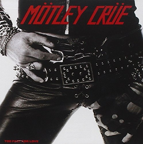Mötley Crüe Too Fast For Love
