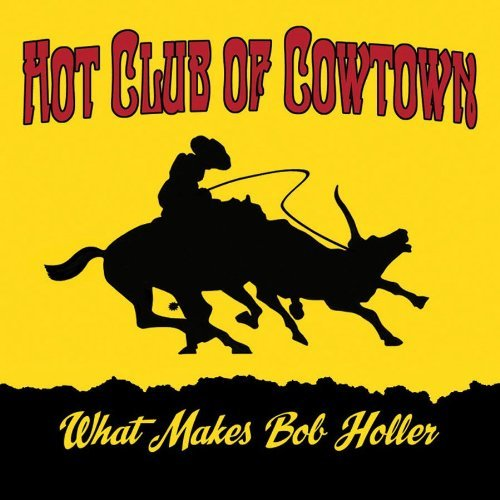 Hot Club Of Cowtown What Makes Bob Holler