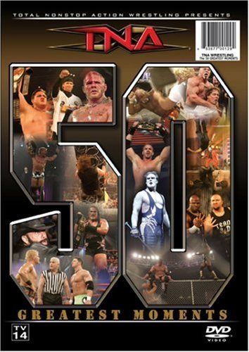 Total Nonstop Action Wrestling 50 Greatest Moments