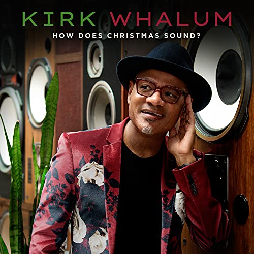 Kirk Whalum/How Does Christmas Sound?