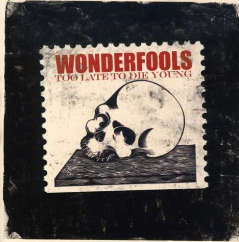 Wonderfools Too Late To Die Young