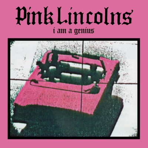 Pink Lincolns/I Am A Genius@RSD Black Friday Exclusive/Ltd. 500
