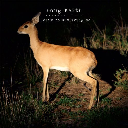 doug-keith-heres-to-outliving-me