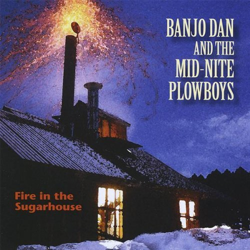 Banjo Dan & The Mid Nite Plowb Fire In The Sugarhouse