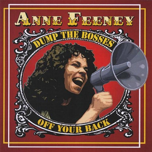 Anne Feeney Dump The Bosses Off Your Back