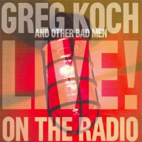 Greg & Other Bad Men Koch Live On The Radio