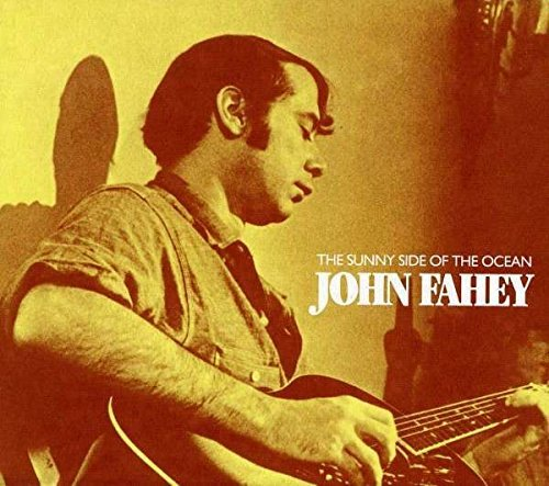 John Fahey On The Sunny Side Of The Ocean