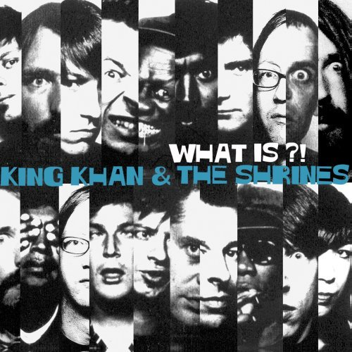 King Khan & The Shrines What Is?!