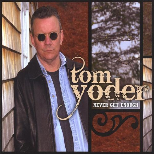 Tom Yoder Never Get Enough
