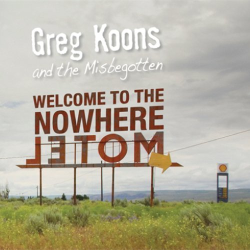 Greg & The Misbegotten Koons Welcome To The Nowhere Motel