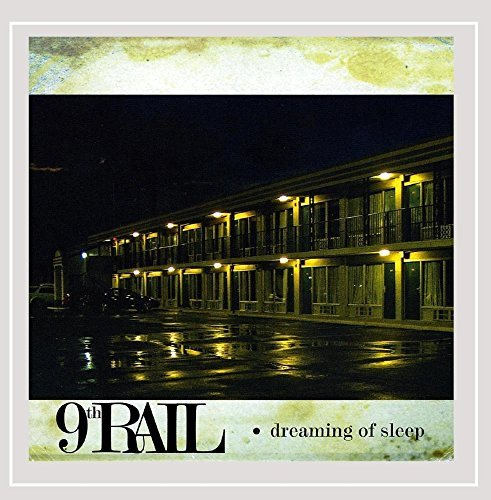 9th Rail Dreaming Of Sleep Local