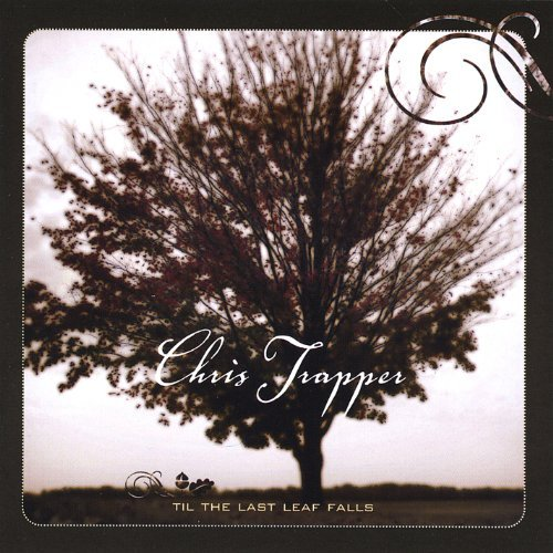 Chris Trapper Til The Last Leaf Falls