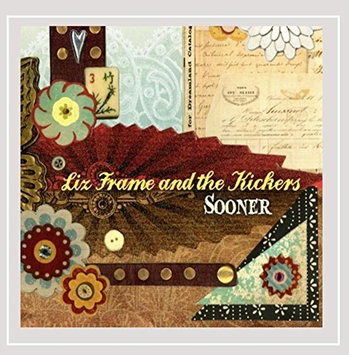 Liz Frame And The Kickers Sooner