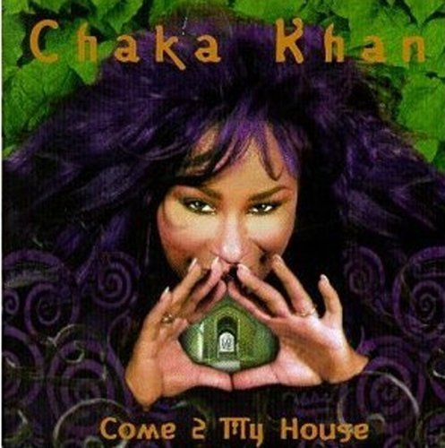 Chaka Khan Come 2 My House