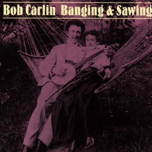 Bob Carlin Banging & Sawing