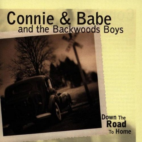 Connie & Babe & Backwoods Boys Down The Road Home