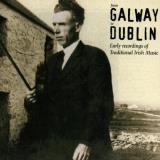 From Galway To Dublin Early Recordings Of Irish Trad Coleman Morrison Rowsome Walsh Killoran O'boyle Murphy