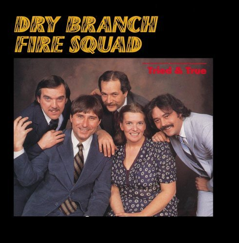 Dry Branch Fire Squad Tried & True