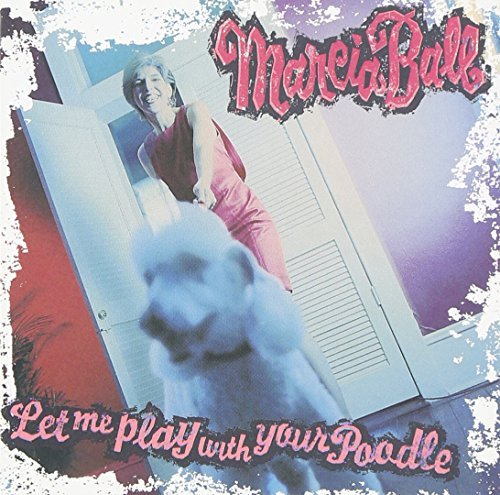 Marcia Ball Let Me Play With Your Poodle