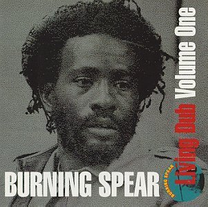 Burning Spear Vol. 1 Living Dub