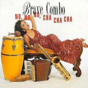 Brave Combo/No No No Cha Cha Cha