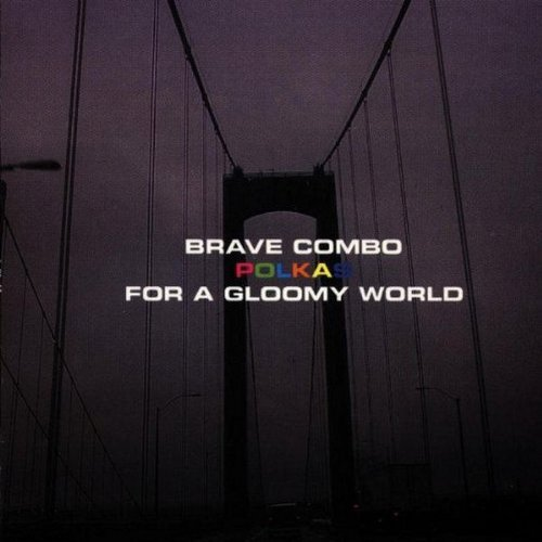 Brave Combo Polkas For A Gloomy World