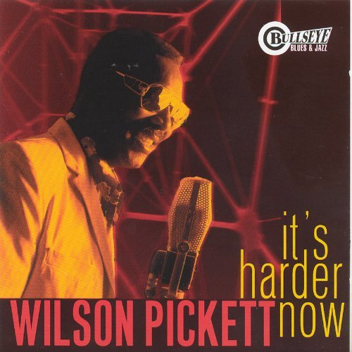 Wilson Pickett It's Harder Now