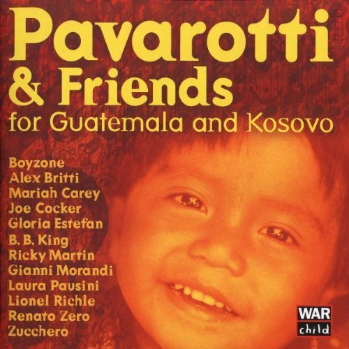 Luciano & Friends Pavarotti For Guatemala & Kosovo Pavarotti Carey Martin Richie Estafan Boyzone Cocker Zero &